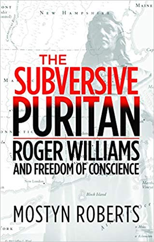 The Subversive Puritan - new biography of Roger Williams by Mostyn Roberts